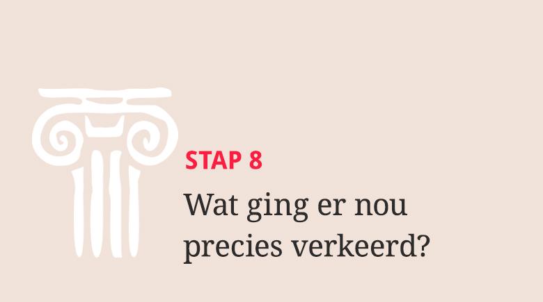 Stap 8: Ben eens eerlijk; wat ging er nou precies verkeerd?